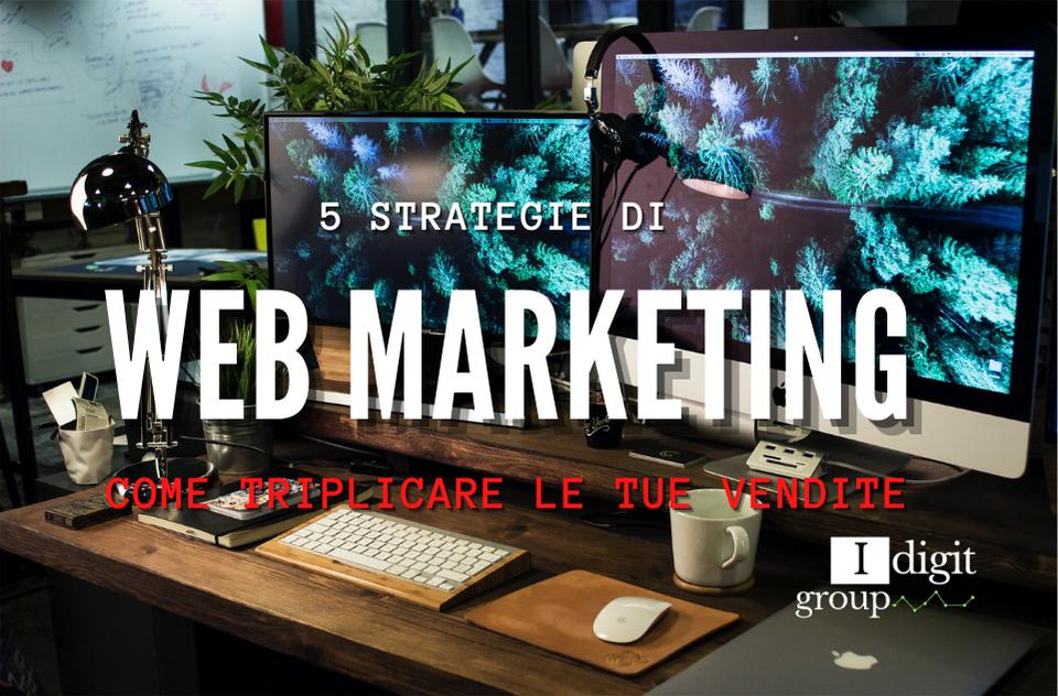 5 Strategie Di Web Marketing Per Triplicare Le Tue Vendite